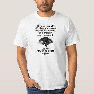 If trees gave off wifi signals we would be plantin tshirt