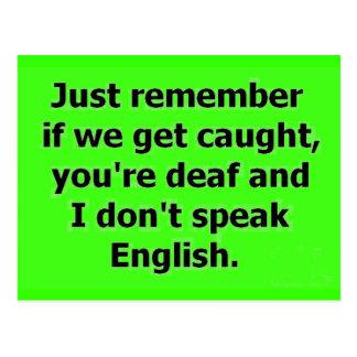 IF WE GET CAUGHT YOU ARE DEAF AND I DON'T SPEAK EN POSTCARD