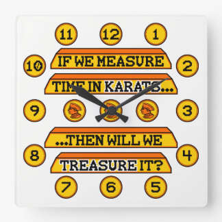 If We Measure Time in Karats Square Wall Clock