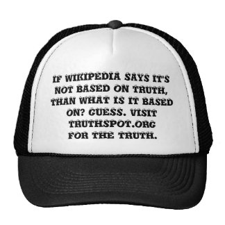 IF WIKIPEDIA SAYS IT'SNOT BASED ON TRUTH,THAN W... TRUCKER HATS