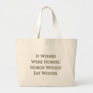 If Wishes Were Horses, Hobos Would Eat Wishes Bag