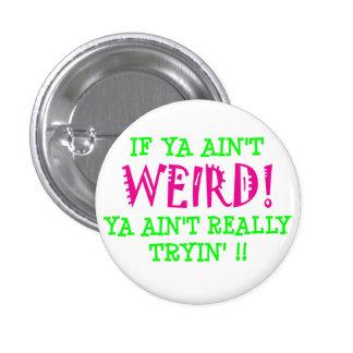 if ya ain't WEIRD! 3 Cm Round Badge