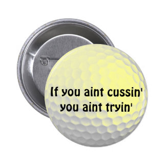 If You Aint Cussin' You Aint Tryin' 6 Cm Round Badge