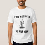 If you ain't Dutch, you ain't much! (windmill) Tee Shirts