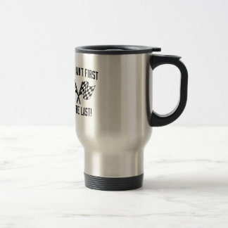 If You Ain't First You're Last! Travel Mug