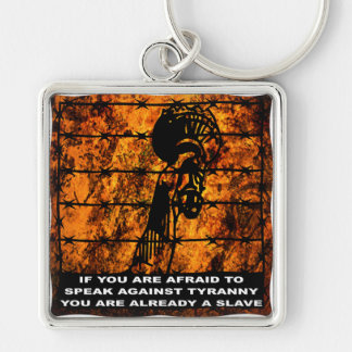 If You Are Afraid To Speak Against Tyranny Silver-Colored Square Key Ring