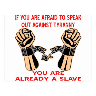 If You Are Afraid To Speak Out Against Tyranny You Postcard