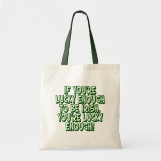 If You Are Lucky Enough To Be Irish You Are Lucky Bags