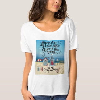 If You Are Lucky Enough To Live At The Beach T Shirt