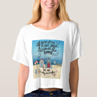 If You Are Lucky Enough To Live At The Beach T-shirts