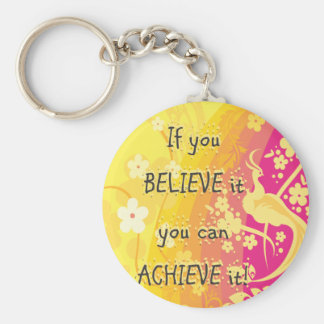 If you  Believe it you can achieve it! Key Ring