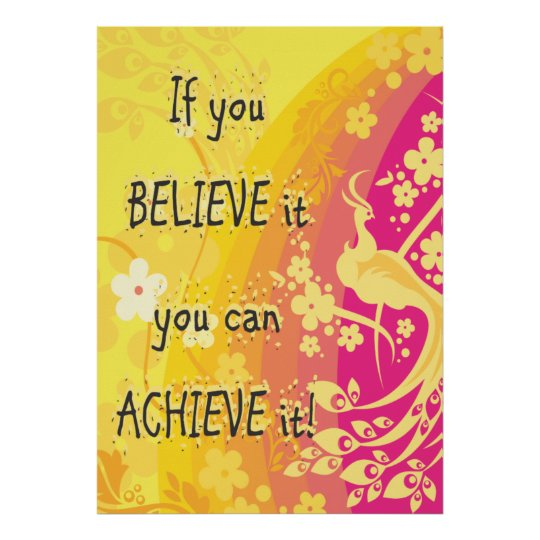 If you Believe it you can achieve it!