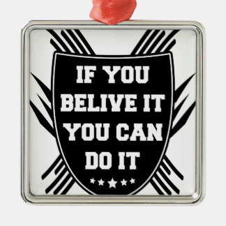 If you belive it you can do it christmas ornament
