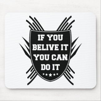 If you belive it you can do it mouse mat