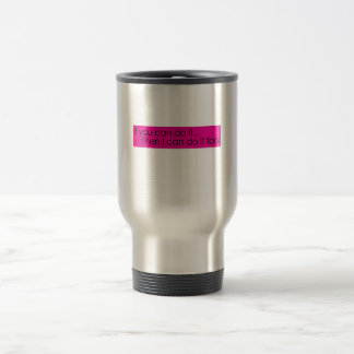 If you can do it... Then i can do it too! Travel Mug