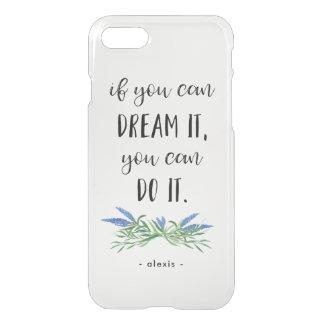 If You can Dream It | Clear Trendy Botanical Quote iPhone 8/7 Case