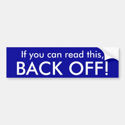 If you can read this, BACK OFF! Bumper Sticker
