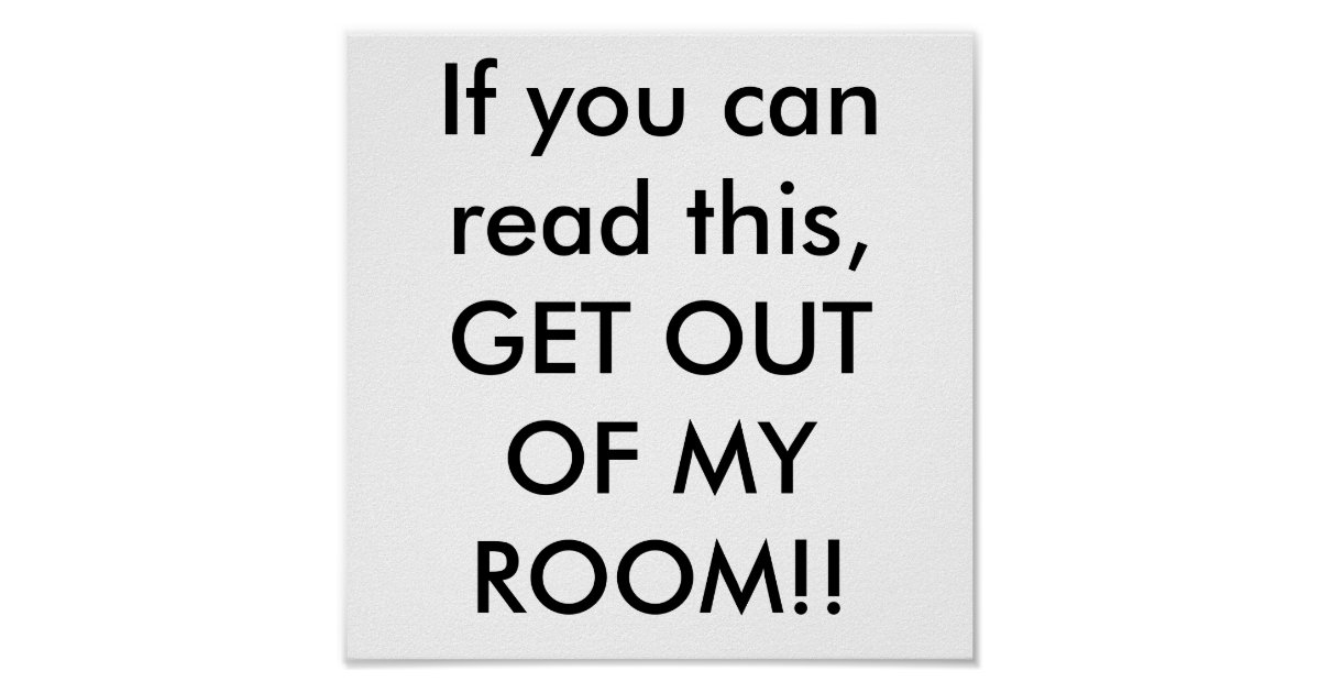 If You Can Read This Get Out Of My Room Poster Zazzle