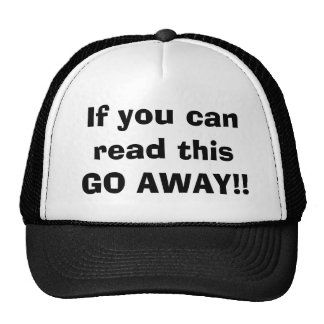 If you can read this GO AWAY!! Cap