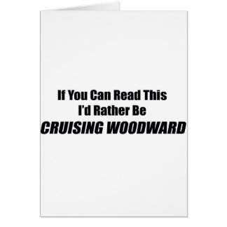 If You Can Read This I Rather Be Cruising Woodward Greeting Card