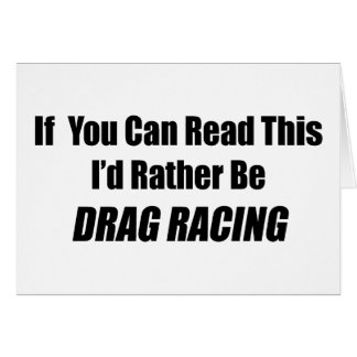 If You Can Read This I Rather Be Drag Racing Greeting Card