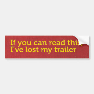 If you can read this, I've lost my trailer Bumper Sticker