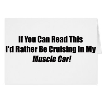 If You Can Read This Id Rather Be Cruising Muscle Greeting Card