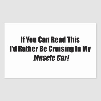 If You Can Read This Id Rather Be Cruising Muscle Rectangular Stickers