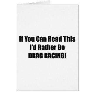 If You Can Read This Id Rather Be Drag Racing Greeting Card