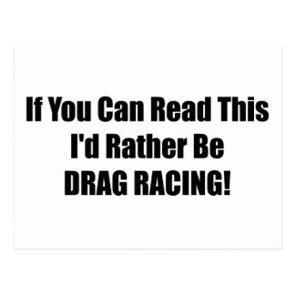If You Can Read This Id Rather Be Drag Racing Postcard
