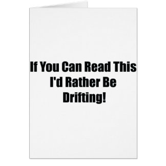 If You Can Read This Id Rather Be  Drifting Greeting Card
