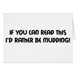 If You Can Read This Id Rather Be Mudding Greeting Cards