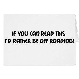 If You Can Read This Id Rather Be Off Roading Greeting Card