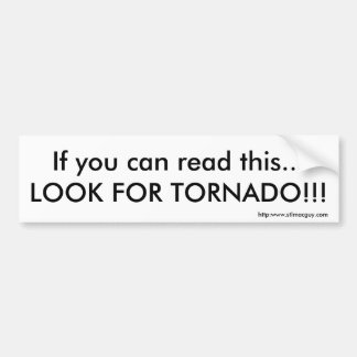If you can read this...LOOK FOR TORNADO!!! Bumper Sticker