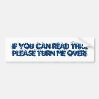 If you can read this,please TURN me over! Bumper Sticker