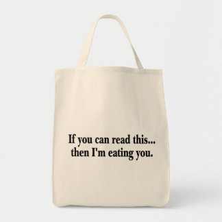 If You Can Read This Then Im Eating You Grocery Tote Bag