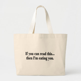 If You Can Read This Then Im Eating You Large Tote Bag