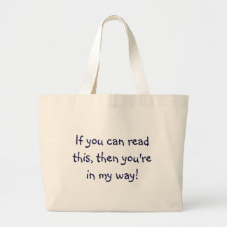 If you can read this, then you're in my way! jumbo tote bag
