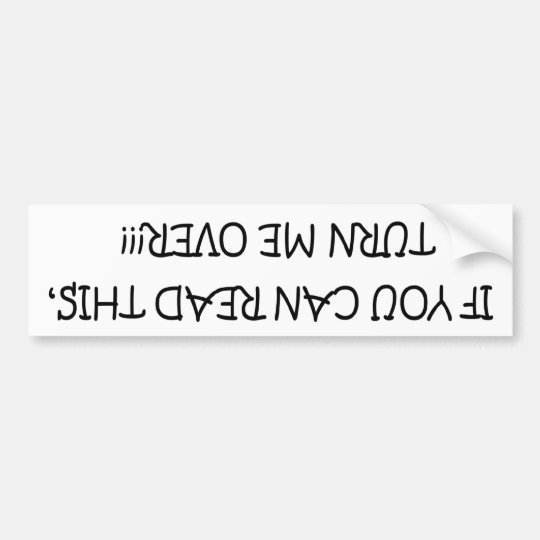 If You Can Read This, Turn Me Over Bumper Sticker
