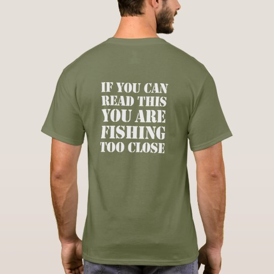 If you can read this you are fishing too close, T-Shirt