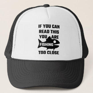 If You Can Read This You Are Fishing Too Close Trucker Hat