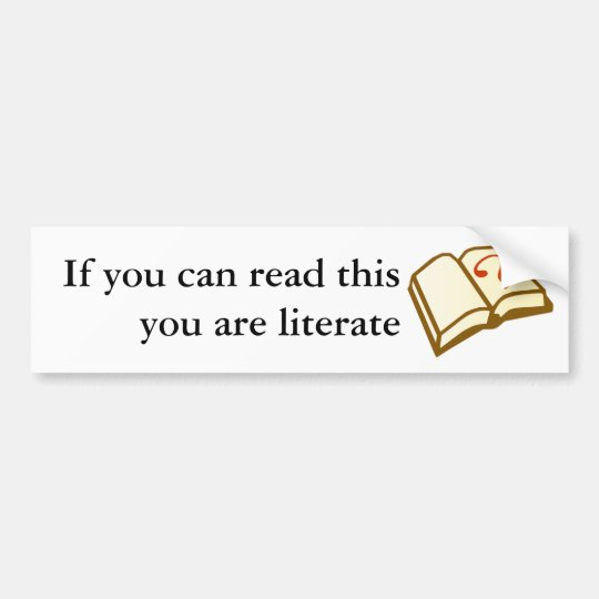 If you can read this you are literate bumper sticker