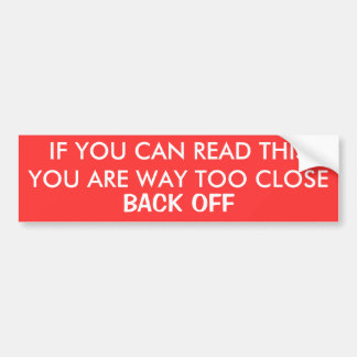 IF YOU CAN READ THIS, YOU ARE WAY TOO CLOSE, BA... BUMPER STICKER