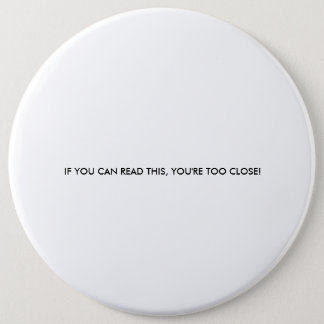 IF YOU CAN READ THIS, YOU'RE TOO CLOSE! 6 CM ROUND BADGE