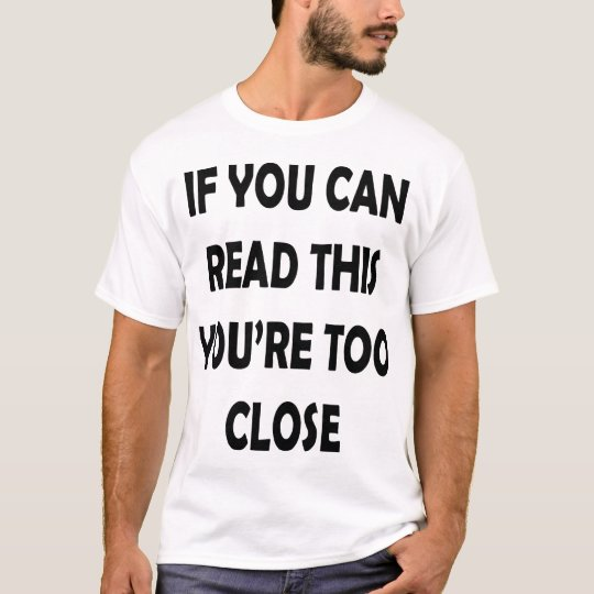 If you can read this you're too close