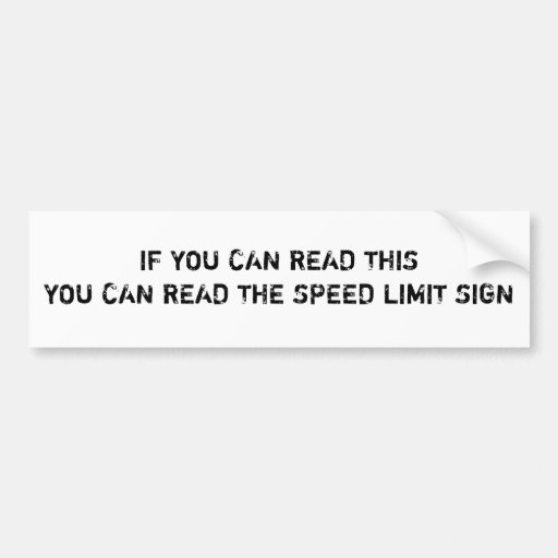 IF YOU CAN READ THISYOU CAN READ THE SPEED LIMI... BUMPER STICKER