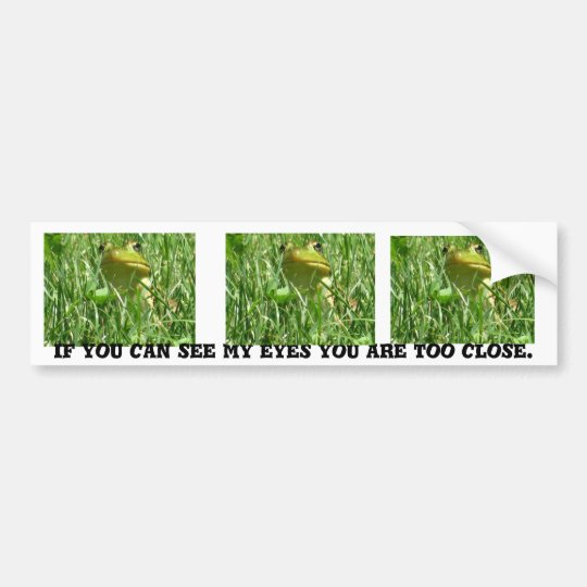 If you can see my eyes you are too close. bumper sticker