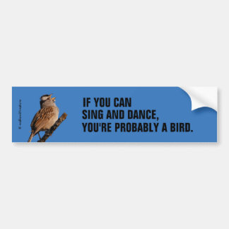 If You Can Sing and Dance: White-Crowned Sparrow Bumper Sticker