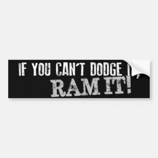 If You Can t Dodge It RAM IT Bumper Sticker