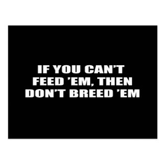 If you can't feed 'em, then don't breed 'em postcard